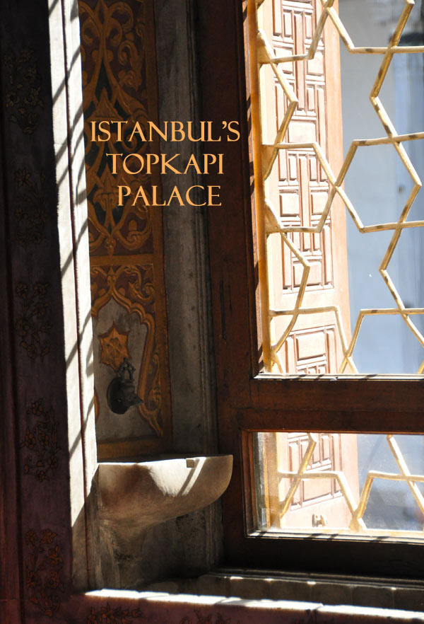 Post image for A Visit to Istanbul's Topkapi Palace and Harem